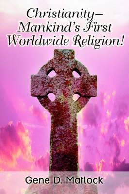 Christianity--Mankind's First Worldwide Religion!