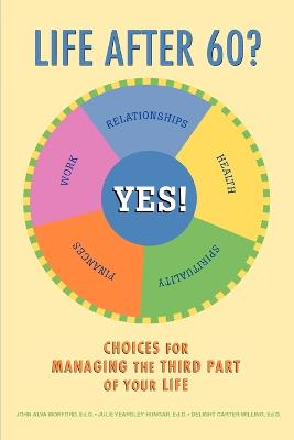 Life After 60? Yes!: Choices for Managing the Third Part of Your Life