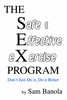 THE Safe & Effective eXercise PROGRAM: Don't Just Do it, Do it Better