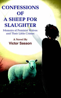 Confessions of a Sheep for Slaughter: Memoirs of Feminist Wolves and Their Little Crimes