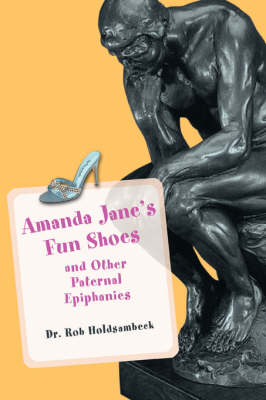 Amanda Jane's Fun Shoes: And Other Paternal Epiphanies