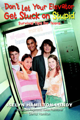Don't Let Your Elevator Get Stuck on Stupid: Survival Tips for Teens