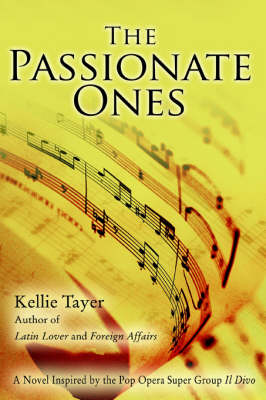 The Passionate Ones: A Novel Inspired by the Pop Opera Super Group Il Divo
