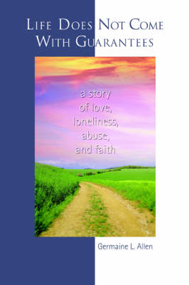 Life Does Not Come With Guarantees: A Story of Love, Loneliness, Abuse, and Faith
