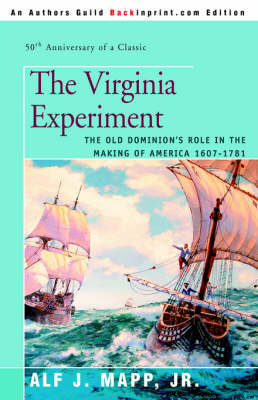 The Virginia Experiment: The Old Dominion's Role in the Making of America 1607-1781