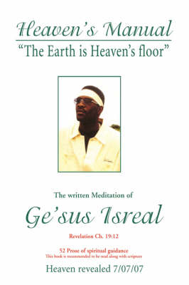 Heaven's Manual: The written Meditation of Ge'sus Isreal