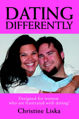 Dating Differently: Designed for Women Who Are Frustrated with Dating!
