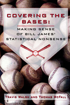Covering the Bases: Making Sense of Bill James' Statistical Nonsense