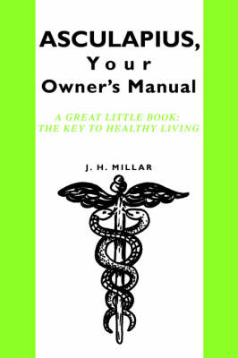Asculapius, Your Owner's Manual: A Great Little Book: The Key to Healthy Living