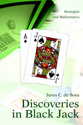 Discoveries in Black Jack: Strategies and Mathematics