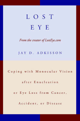 Lost Eye: Coping with Monocular Vision after Enucleation or Eye Loss from Cancer, Accident, or Disease