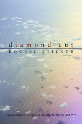 Diamond Cut: Your Journey to Living a Life of Purpose, Beauty and Love