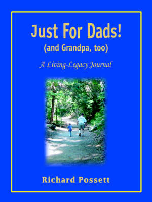 Just for Dads and Grandpa Too: A Living-Legacy Journal
