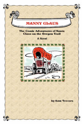 Manny Claus: The Comic Adventures of Santa Claus on the Oregon Trail