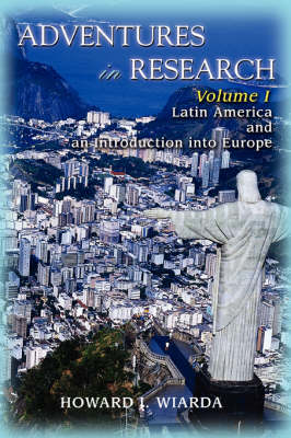 Adventures in Research: Volume I Latin America and an Introduction Into Europe