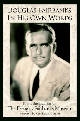 Douglas Fairbanks: In His Own Words