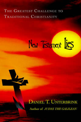 New Testament Lies: The Greatest Challenge to Traditional Christianity