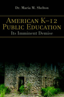American K-12 Public Education: Its Imminent Demise
