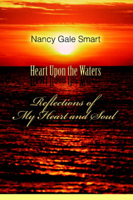 Heart Upon the Waters: Reflections of My Heart and Soul