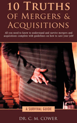 10 Truths of Mergers & Acquisitions : A Survival Guide