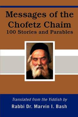 Messages of the Chofetz Chaim: 100 Stories and Parables