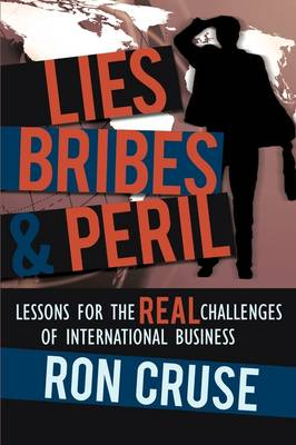 Lies, Bribes & Peril: Lessons for the Real Challenges of International Business