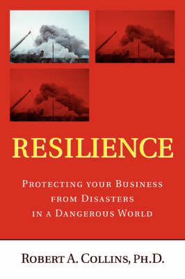 Resilience: Protecting your Business from Disasters in a Dangerous World