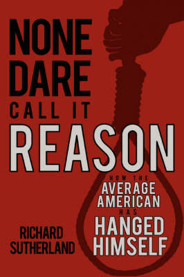 None Dare Call It Reason: How the Average American Has Hanged Himself