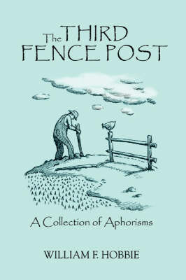 The Third Fence Post: A Collection of Aphorisms