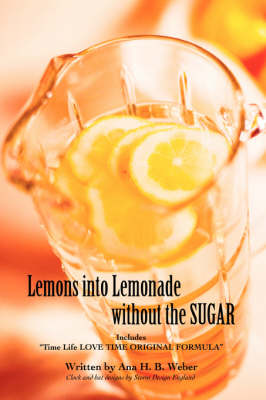 Lemons Into Lemonade Without the Sugar: Includes Time Life Love Time Original Formula