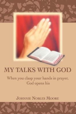My Talks with God: When You Clasp Your Hands in Prayer, God Opens His