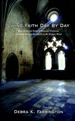Living Faith Day by Day: How the Sacred Rules of Monastic Traditions Can Help You Live Spiritually in the Modern World