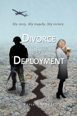 Divorce by Deployment: My Story, My Tragedy, My Victory