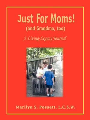 Just for Moms! (and Grandma, Too): A Living-Legacy Journal