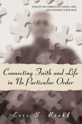 Connecting Faith and Life in No Particular Order: Essays on Christian Faith, Life, and Finding Your Way