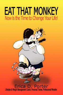 Eat That Monkey: Now Is the Time to Change Your Life!