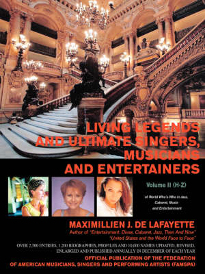 Living Legends and Ultimate Singers, Musicians and Entertainers: Volume II (H-Z) of World Who's Who in Jazz, Cabaret, Music and Entertainment