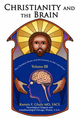 Christianity and the Brain: Volume III: The Christian Brain and the Journey to the Last Hour