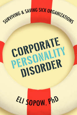 Corporate Personality Disorder: Surviving & Saving Sick Organizations