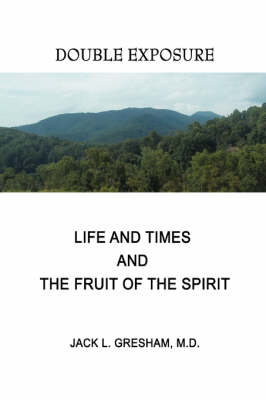 Life and Times and the Fruit of the Spirit: Double Exposure