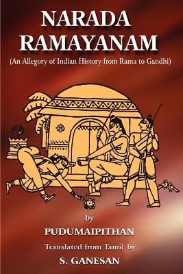 Narada Ramayanam: (An Allegory of Indian History from Rama to Gandhi)