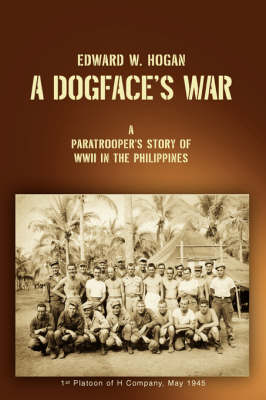 A Dogface's War: A Paratrooper's Story of WWII in the Philippines