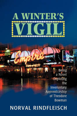 A Winter's Vigil: Being a Novel Depicting the Involuntary Apprenticeship of Theodore Bowman