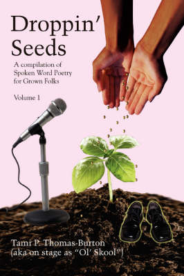 Droppin' Seeds: A Compilation of Spoken Word Poetry for Grown Folks