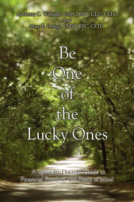 Be One of the Lucky Ones: A Specialty Doctors' Guide to Financial Freedom and Peace of Mind