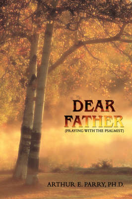 Dear Father: (Praying with the Psalmist)