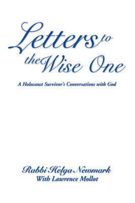 Letters to the Wise One: A Holocaust Survivor's Conversations with God