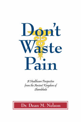 Don't Waste Pain: A Healthcare Perspective from the Ancient Kingdom of Shambhala