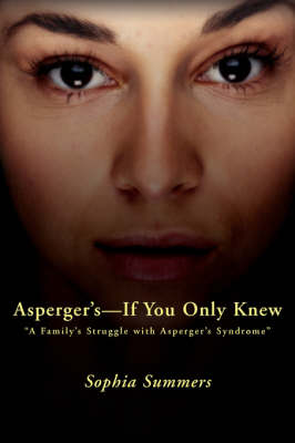 Asperger's-If You Only Knew: A Family's Struggle with Asperger's Syndrome