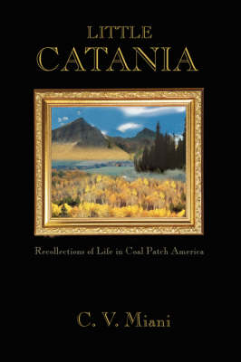 Little Catania: Recollections of Life in Coal Patch America